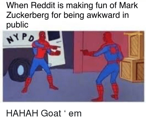 Mark Zuckerberg, Reddit, and Goat: When Reddit is making fun of Mark  Zuckerberg for being awkward in  public HAHAH Goat ' em