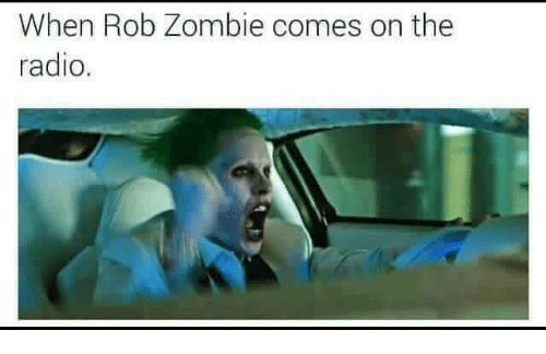 when rob zombie comes on the radio 5969172 ✅ 25 best memes about rob zombie rob zombie memes,Rob Zombie Meme