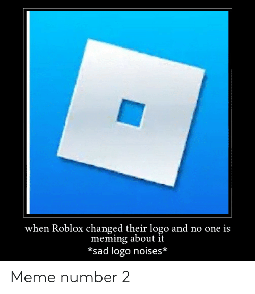 When Roblox Changed Their Logo And No One Is Meming About It Sad