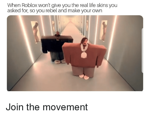 Funny Roblox Skins When Roblox Won T Give You The Real Life Skins Asked For So You Rebel And Make Your Own You Life Meme On Me Me