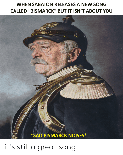 When Sabaton Releases A New Song Called Bismarck But It Isn T