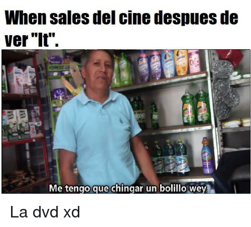 "Dvd, Que, and Sales: When sales del cine despues de  ver ""it""  Me tengo que chingar un bolillo we La dvd xd"