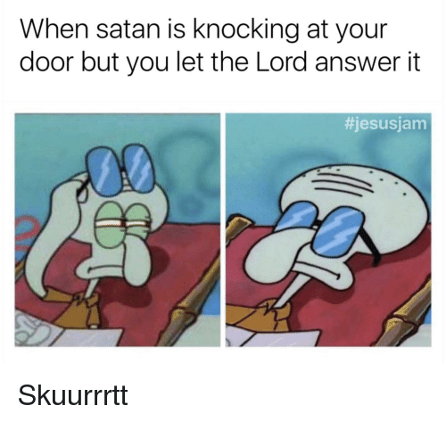 Satan Dank Christian and Answer When satan is knocking at your door but  sc 1 st  Me.me & When Satan Is Knocking at Your Door but You Let the Lord Answer It ...