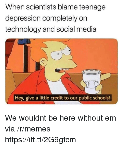 Memes, Social Media, and Depression: When scientists blame teenage  depression completely on  technology and social media  Hey, give a little credit to our public schools! We wouldnt be here without em via /r/memes https://ift.tt/2G9gfcm