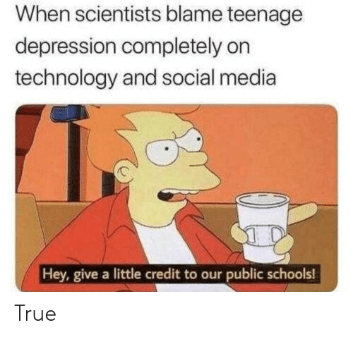 Social Media, True, and Depression: When scientists blame teenage  depression completely on  technology and social media  Hey, give a little credit to our public schools! True