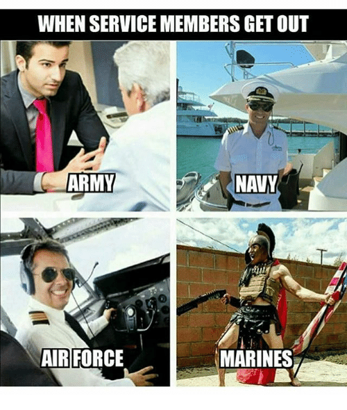 Memes, Army, and Air Force: WHEN SERVICEMEMBERS GET OUT  ARMY  AIR FORCE  MARINES