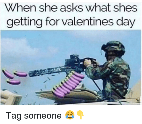 Memes, Valentine's Day, and Tag Someone: When she asks what shes  getting for valentines day Tag someone 😂👇