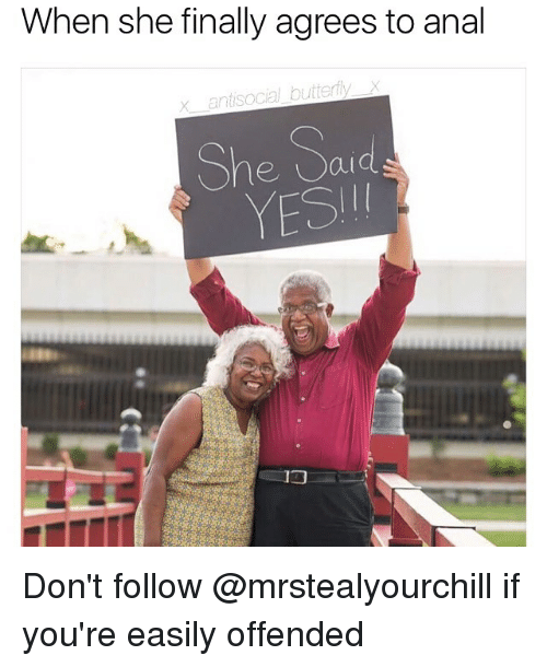 Memes, Anal, and Antisocial: When she finally agrees to anal  x antisocial buttertyx  She Sard  YESH  1コ Don't follow @mrstealyourchill if you're easily offended