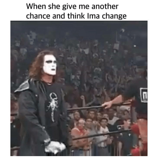 When She Give Me Another Chance and Think Ima Change | Change Meme