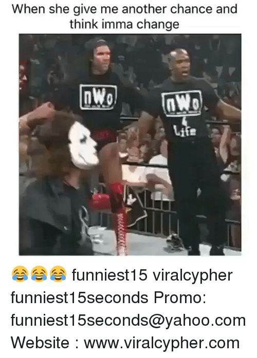 Funny, Yahoo, and yahoo.com: When she give me another chance and  think imma change 😂😂😂 funniest15 viralcypher funniest15seconds Promo: funniest15seconds@yahoo.com Website : www.viralcypher.com