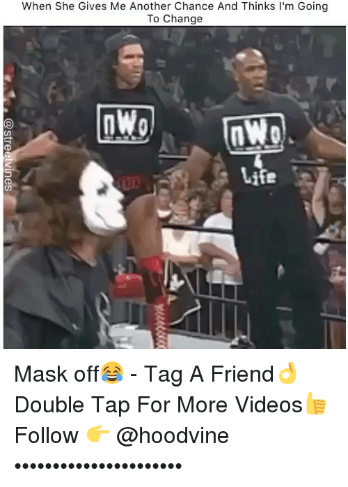 Memes, Videos, and Change: When She Gives Me Another Chance And Thinks I'm Going  To Change  Wol  LIe Mask off😂 - Tag A Friend👌 Double Tap For More Videos👍 Follow 👉 @hoodvine ••••••••••••••••••••••