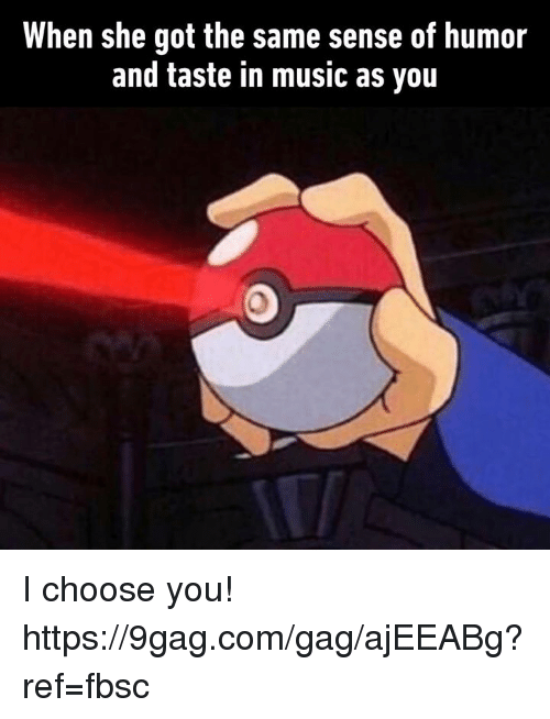 9gag, Dank, and Music: When she got the same sense of humor  and taste in music as you I choose you!  https://9gag.com/gag/ajEEABg?ref=fbsc