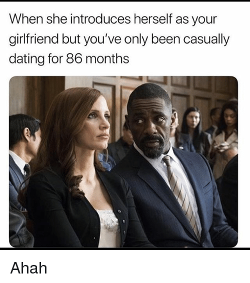 Dating, Memes, and Girlfriend: When she introduces herself as your  girlfriend but you've only been casually  dating for 86 months Ahah