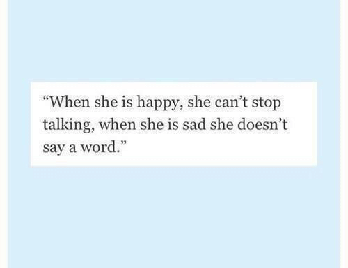 "Happy, Word, and Sad: ""When she is happy, she can't stop  talking, when she is sad she doesn't  say a word."""