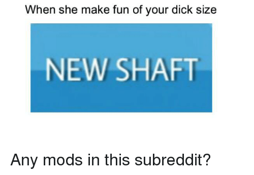 Dick, Dank Memes, and Fun: When she make fun of your dick size  NEW SHAFT