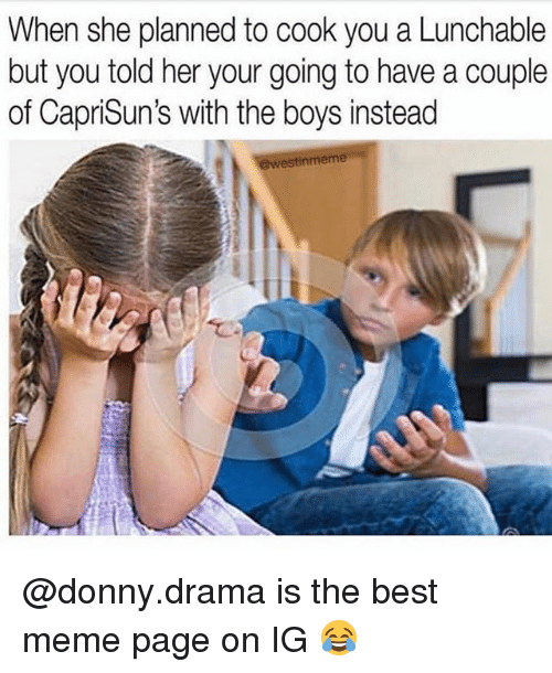 Meme, Memes, and Best: When she planned to cook you a Lunchable  but you told her your going to have a couple  of Caprisun's with the boys instead  estinmeme @donny.drama is the best meme page on IG 😂