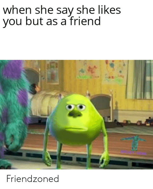 Reddit, Friend, and She: when she say she likes  you but as a friend Friendzoned