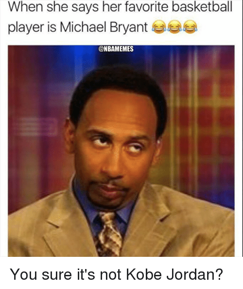 Basketball, Nba, and Jordan: When she says her favorite basketball  player is Michael Bryant 부부부  @NBAMEMES You sure it's not Kobe Jordan?