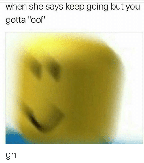 when she says keep going but you gotta oof gn 20038069 when she says keep going but you gotta oof gn meme on me me