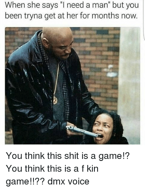 You think this is a Game?! - DMX | Meme Generator