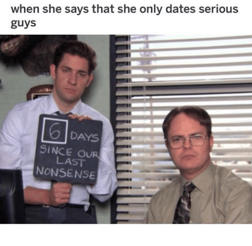 Nonsense, Dates, and She: when she says that she only dates serious  guys  DAYS  SINCE OUR  LAST  NONSENSE