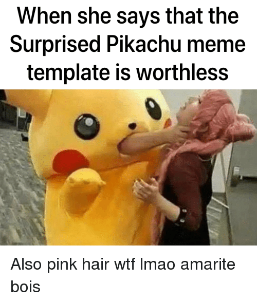 When She Says That The Surprised Pikachu Meme Template Is Worthless