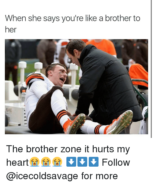 When She Says Youre Like A Brother To Her The Brother Zone It Hurts