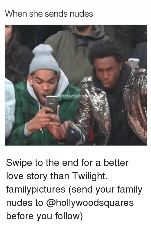Family, Love, and Memes: When she sends nudes Swipe to the end for a better love story than Twilight. familypictures (send your family nudes to @hollywoodsquares before you follow)