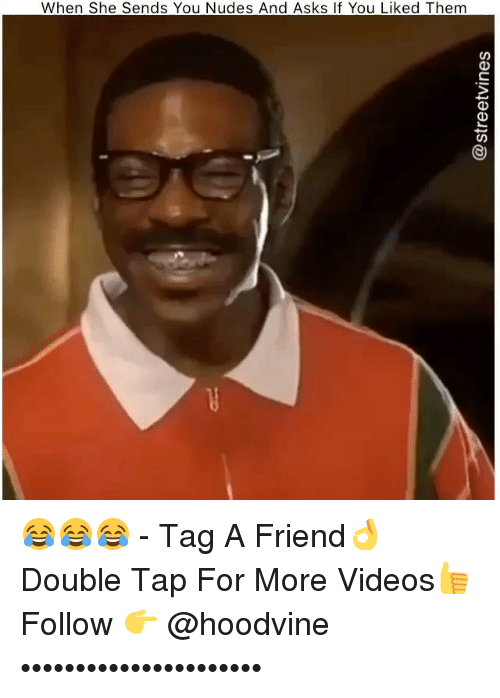 Memes, Nudes, and Videos: When She Sends You Nudes And Asks If You Liked Them 😂😂😂 - Tag A Friend👌 Double Tap For More Videos👍 Follow 👉 @hoodvine ••••••••••••••••••••••