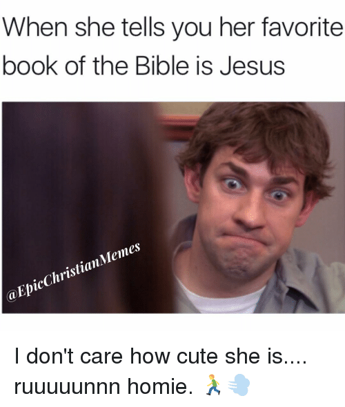Books, Cute, and Jesus: When she tells you her favorite  book of the Bible is Jesus  Memes  Christian  Epic (a I don't care how cute she is.... ruuuuunnn homie. 🏃💨