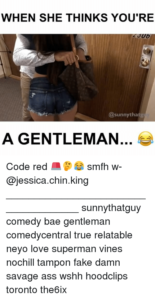 Memes, Superman, and Wshh: WHEN SHE THINKS YOU'RE  @sunny tha  A GENTLEMAN Code red 🚨🤔😂 smfh w- @jessica.chin.king ______________________________________ sunnythatguy comedy bae gentleman comedycentral true relatable neyo love superman vines nochill tampon fake damn savage ass wshh hoodclips toronto the6ix