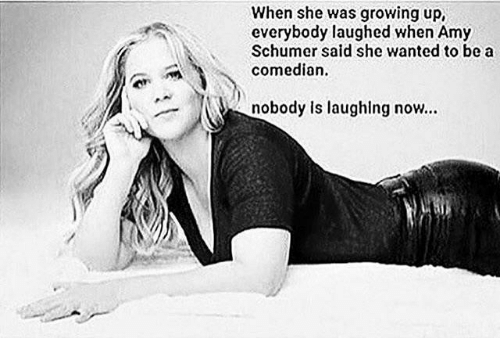 Amy Schumer, Growing Up, and Wanted: When she was growing up,  everybody laughed when Amy  Schumer said she wanted to be a  comedian.  nobody is laughlng now...