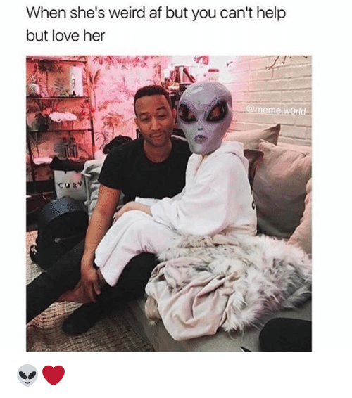 Love, Meme, and Memes: When she's weird afbut you can't help  but love her  @meme world 👽❤️