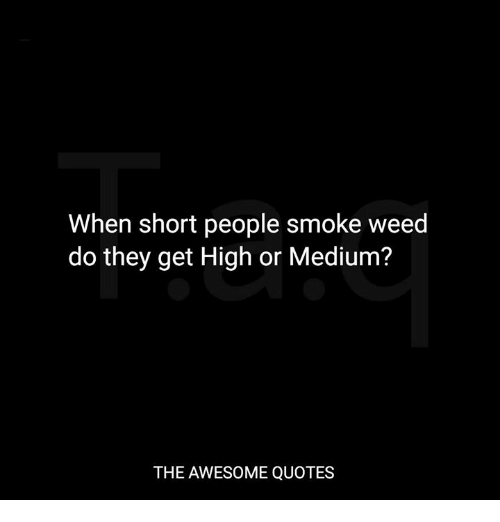 When Short People Smoke Weed Do They Get High or Medium? THE ...