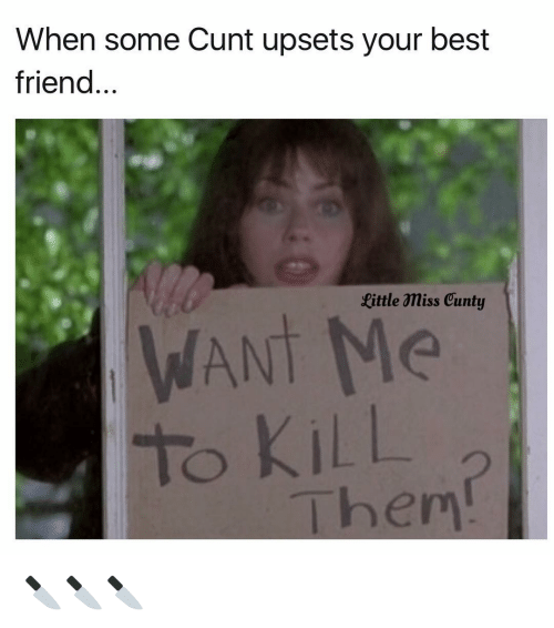 When Some Cunt Upsets Your Best Friend Fittle Amiss Cunty Hen