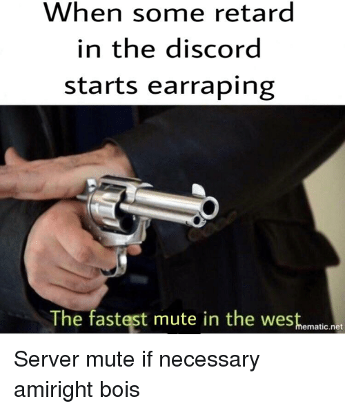 When Some Retard in the Discord Starts Earraping the Fastest Mute in