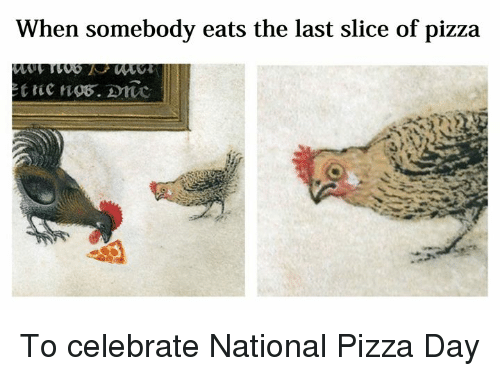 Pizza, Classical Art, and Day: When somebody eats the last slice of pizza To celebrate National Pizza Day