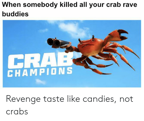 When Somebody Killed All Your Crab Rave Buddies CRAB