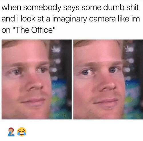 "Dumb, Funny, and Shit: when somebody says some dumb shit  and ilook at a imaginary camera like im  on ""The Office"" 🤦🏽‍♂️😂"