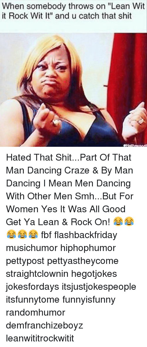 """Dancing, Lean, and Memes: When somebody throws on """"Lean Wit  it Rock Wit It"""" and u catch that shit Hated That Shit...Part Of That Man Dancing Craze & By Man Dancing I Mean Men Dancing With Other Men Smh...But For Women Yes It Was All Good Get Ya Lean & Rock On! 😂😂😂😂😂 fbf flashbackfriday musichumor hiphophumor pettypost pettyastheycome straightclownin hegotjokes jokesfordays itsjustjokespeople itsfunnytome funnyisfunny randomhumor demfranchizeboyz leanwititrockwitit"""