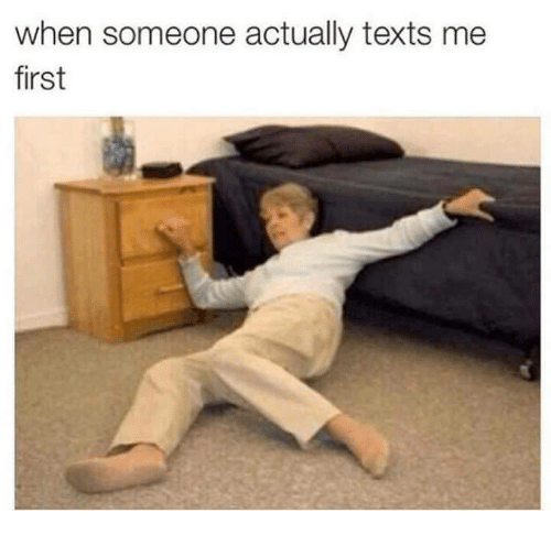 Memes, Texts, and 🤖: when someone actually texts me  first