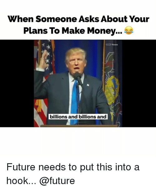 when someone asks about your plans to make money news 25375740 25 best make money memes the internets memes, buy memes, making