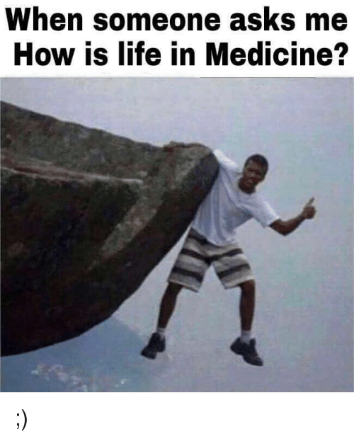 Memes, Medicine, and 🤖: When someone asks me  How is life in Medicine? ;)