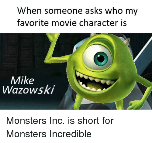 When Someone Asks Who My Favorite Movie Character Is Mike