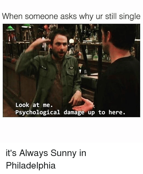 when someone asks why ur still single look at me 14426836 ✅ 25 best memes about it's always sunny in philadelphia it's