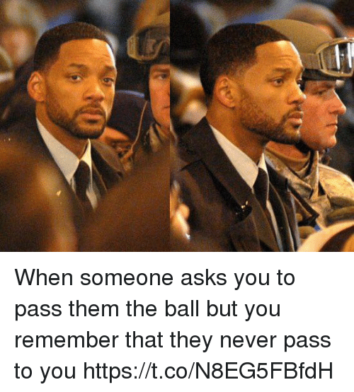 Soccer, Never, and Asks: When someone asks you to pass them the ball but you remember that they never pass to you https://t.co/N8EG5FBfdH