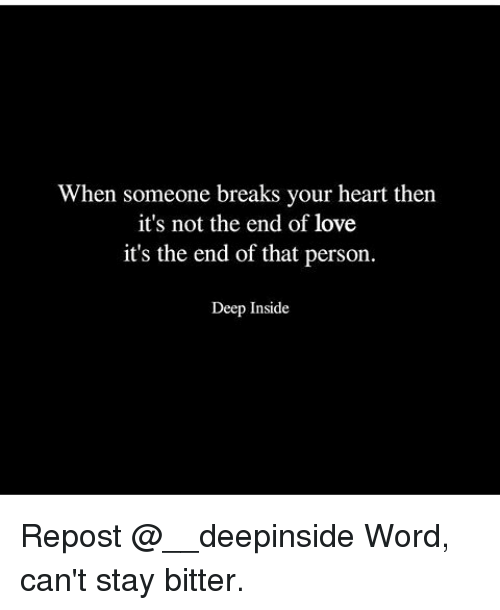 When Someone Breaks Your Heart Then Its Not The End Of Love Its