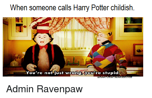 When Someone Calls Harry Potter Childish You're Not Just ...