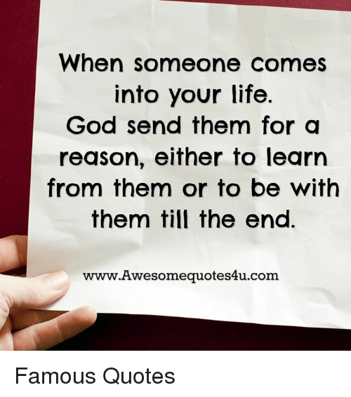 When Someone Comes Into Your Life God Send Them For A Reason Either