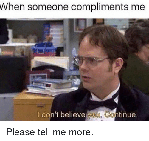Gym, Believe, and More: When  someone compliments me  I don't believe Vou. Continue Please tell me more.